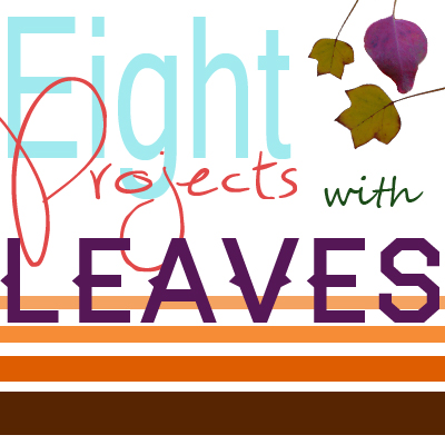 Eight Projects with Leaves // Cherished Bliss