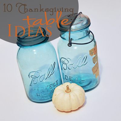 10 Thanksgiving Table Ideas