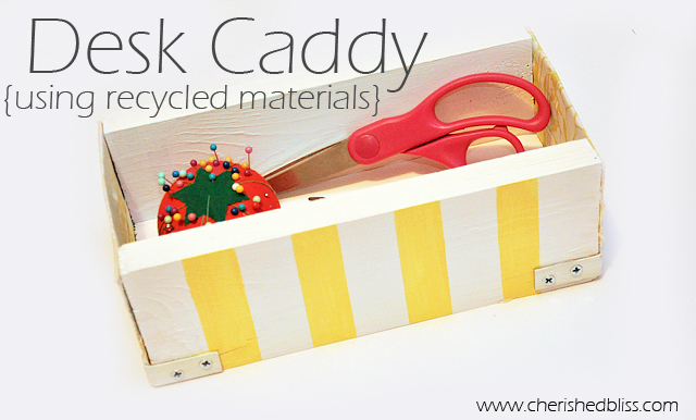 Desk Caddy using recycled materials via cherishedbliss.com #recycle