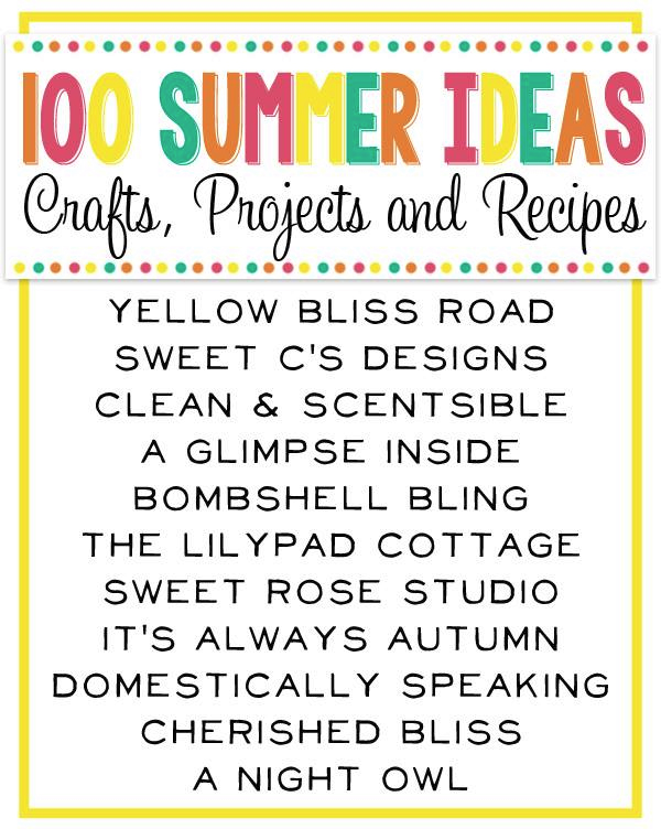 Over 100 Summer Ideas! Projects, Crafts, Recipes and MORE!