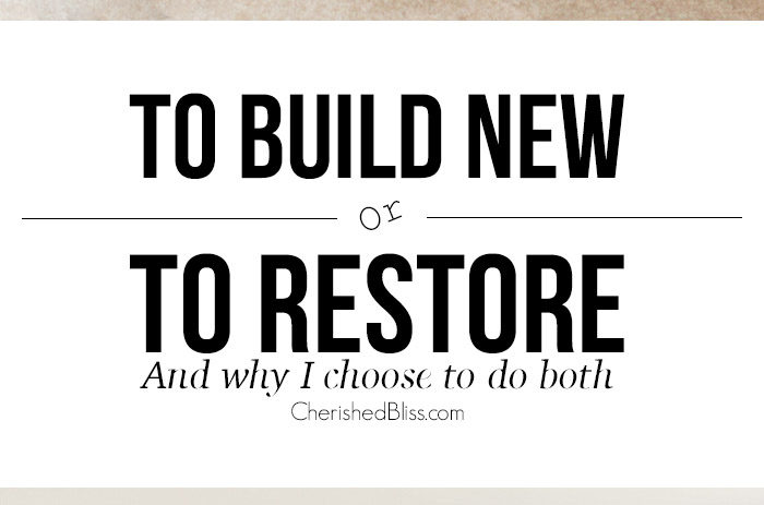 To Build New or To Restore and all about why I do both!